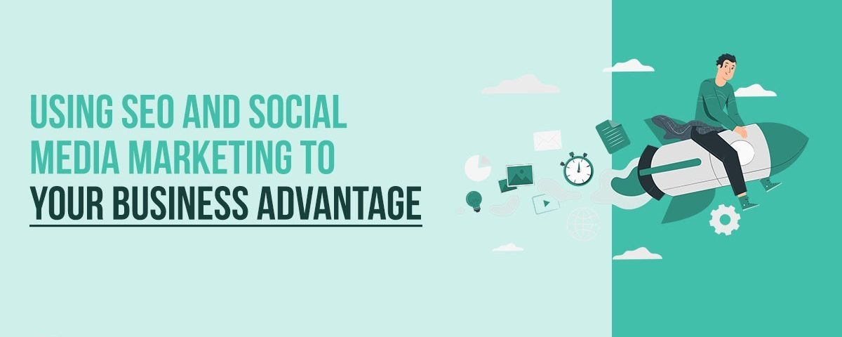 Advantages of SEO and Social Media Marketing to Your Business
